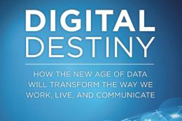 Digital Destiny: How the New Age of Data Will Change the Way We Live, Work, and Communicate