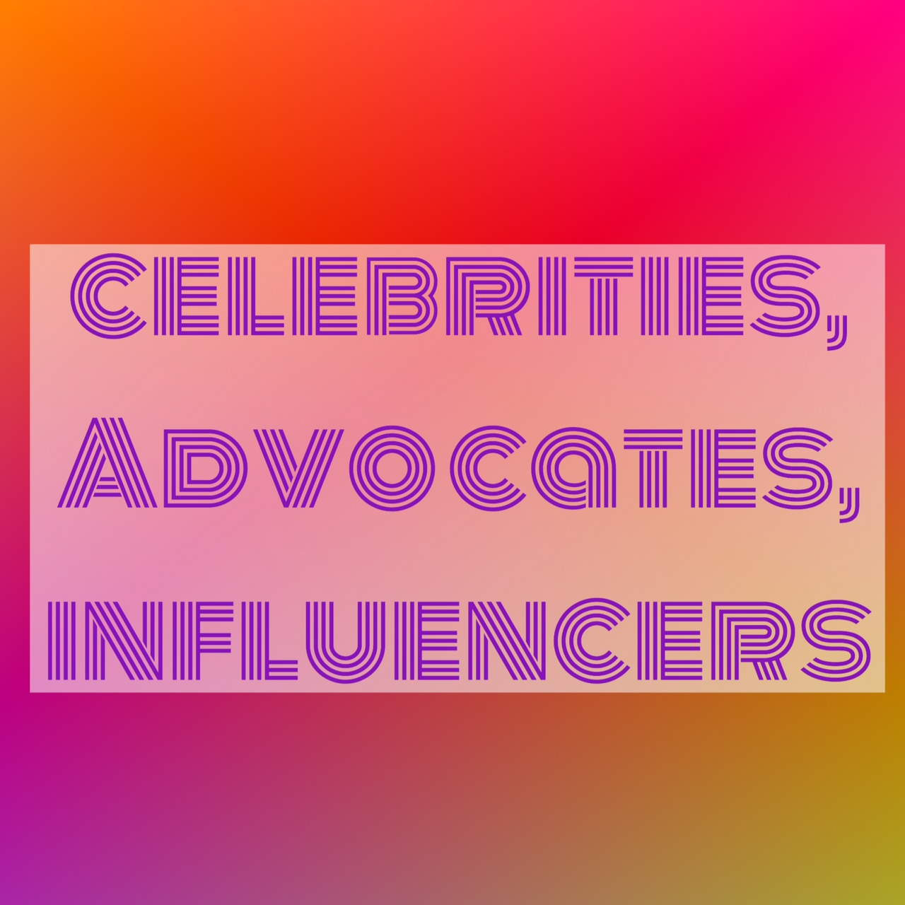 Celebrities, Advocates, Influencers: Your Social Media Army
